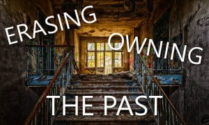 Erasing or owning the past? What to do?