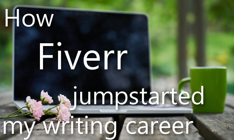 How Fiverr jumpstarted my writing career