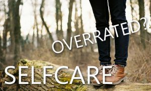 8 – Selfcare is overrated – foto 1